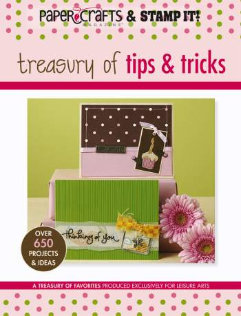 Paper Crafts & Stamp It! Treasury Of Tips And Tricks